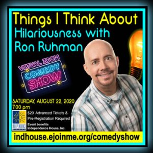 Things I Think About- Hilariousness with Ron Ruhman (virtual comedy show to benefit Independence House) @ Virtually